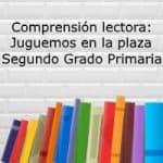 Comprensión lectora: Juguemos en la plaza – Segundo grado primaria