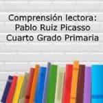 Comprensión lectora: Pablo Ruiz Picasso – Cuarto grado primaria