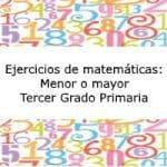 Ejercicios de Matemáticas: Menor o mayor – Tercer grado primaria