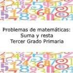 Problemas de Matemáticas: Suma y resta – Tercer grado primaria
