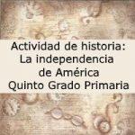 Actividad de historia: La independencia de América – Quinto grado primaria