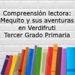 Comprensión lectora: Mequito y sus aventuras en Verdifruti – Tercer grado primaria